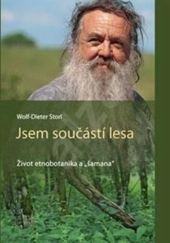 """Jsem součástí lesa: Život etnobotanika a """"šamana"""" - Wolf-Dieter Storl"""