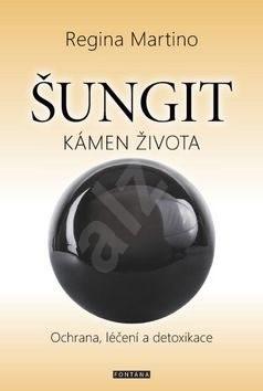 Šungit Kámen života: Ochrana, léčení a detoxikace - Regina Martino