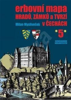 Erbovní mapa hradů, zámků a tvrzí v Čechách 5 - Milan Mysliveček