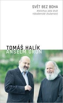 Svět bez Boha: Ateismus jako druh náboženské zkušenosti - Tomáš Halík; Anselm Grün