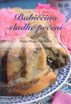 Babiččino sladké pečení - Hana Major Sládková