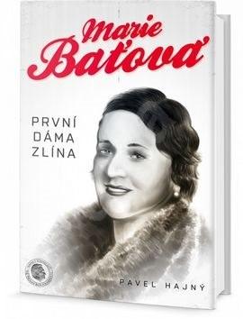 Marie Baťová První dáma Zlína - Pavel Hajný