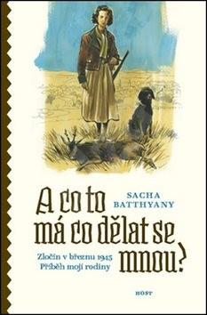 A co to má co dělat se mnou?: Zločin v březnu 1945, Příběh mojí rodiny - Sacha Batthyany