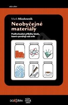 Neobyčejné materiály: Podivuhodné příběhy látek, které vytvářejí náš svět - Mark Miodownik