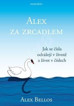 Alex za zrcadlem: Jak se čísla odrážejí v životě a život v číslech - Alex Bellos