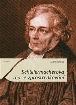 Schleiermacherova teorie zprostředkování - Martin Bojda