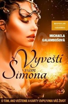Vyveští Vám Šimona: O tom, ako veštenie a karty ovplyvnia Váš život - Michaela Galambošová