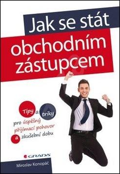 Jak se stát obchodním zástupcem: Tipy a triky pro úspěšný přijímací pohovor a zkušební dobu - Miroslav Konopáč