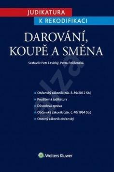Judikatura k rekodifikaci Darování, koupě a směna - Petr Lavický; Petra Polišenská
