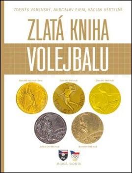 Zlatá kniha volejbalu - Zdeněk Vrbenský; Miloslav Ejem; Václav Věrtelář