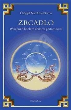 Zrcadlo Poučení o bdělém vědomí přítomnosti: Lo Specchio, Un consiglio sulla presenza della consapev - Čhögjal Namkhai Norbu