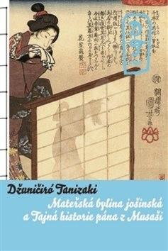 Tajná historie pána z Musaši a Mateřská bylina jošinská - Džuničiro Tanizaki