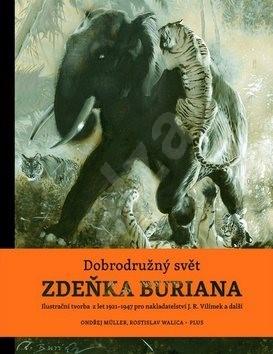 Dobrodružný svět Zdeňka Buriana: Ilustrační tvorba z let 1921-1947 pro nakladatelství J.R. Vilímek a - Ondřej Müller; Rostislav Walica; Zdeněk Burian