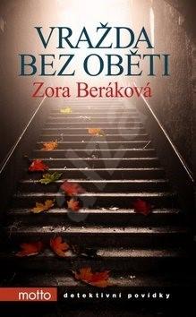 Vražda bez oběti: detektivní povídky - Zora Beráková