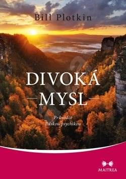 Kniha Divoká mysl: Průvodce lidskou psychikou - Bill Plotkin