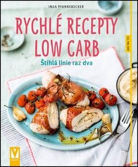 Rychlé recepty Low Carb: Štíhlá linie raz dva - Inga Pfannebecker