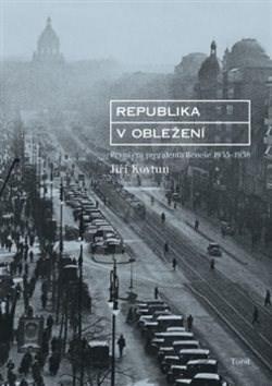 Kniha Republika v obležení: První éra prezidenta Beneše 1935-1938 - Jiří Kovtun