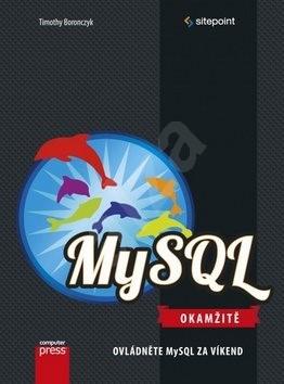 MySQL Okamžitě: Ovládněte MySQL za víkend - Timothy Boronczyk