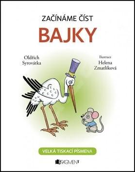Začínáme číst Bajky: Velká tiskací písmena - Oldřich Syrovátka; Helena Zmatlíková