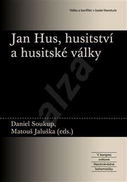 Jan Hus, husitství a husitské války - Matouš Jaluška; Daniel Soukup