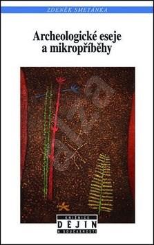 Kniha Archeologické eseje a mikropříběhy - Zdeněk Smetánka