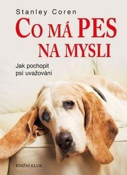 Co má pes na mysli: Jak pochopit psí uvažování - Stanley Coren