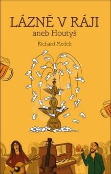 Kniha Lázně v Ráji, aneb Houtyš - Richard Medek