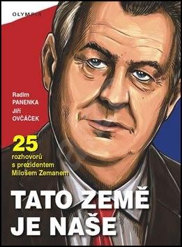 Tato země je naše: 5 rozhovorů sprezidentem Milošem Zemanem - Radim Panenka; Jiří Ovčáček