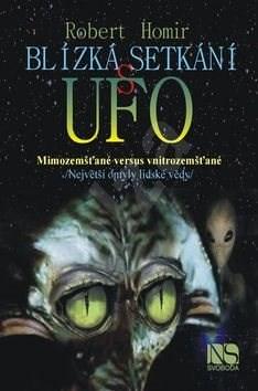 Kniha Blízká setkání s UFO: Mimozemšťané vs vnitrozemšťané - Robert Homir