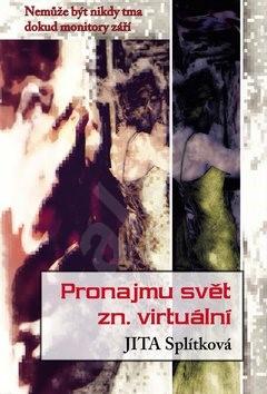 Pronajmu svět, zn. virtuální: Nemůže být nikdy tma dokud monitory září - Jita Splítková