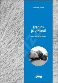 Trénink je v hlavě: V té vaší, i v té zvířecí - František Šusta