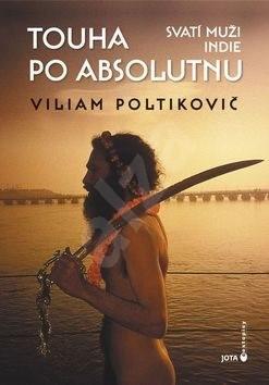 Touha po absolutnu: Svatí muži Indie - Viliam Poltikovič