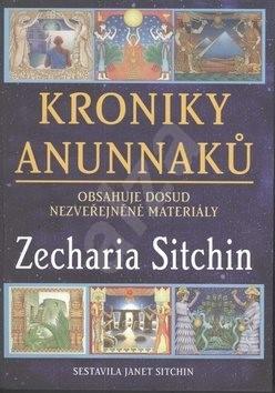 Kroniky Anunnaků: Obsahuje dosud nezveřejněné materiály - Zecharia Sitchin