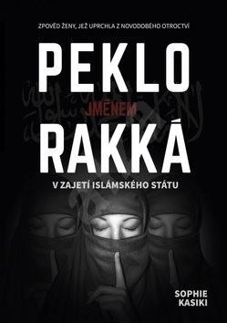 Peklo jménem Rakká: V zajetí islámského státu - Sophia Kasiki