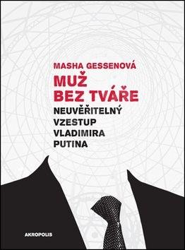 Muž bez tváře: Neuvěřitelný vzestup Vladimíra Putina - Masha Gessenová