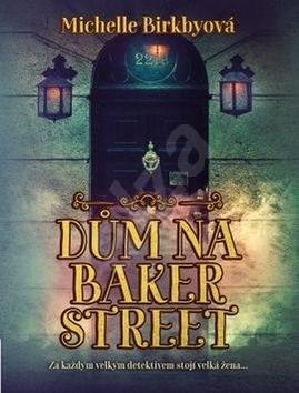 Dům na Baker Street: Za každým velkým detektivem stojí velká žena - Michelle Birkbyová
