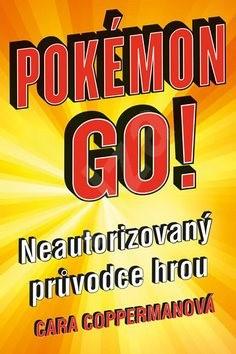 POKÉMON GO Neautorizovaný průvodce hrou - Cara Copperman