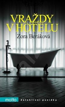 Vraždy v hotelu: Detektivní povídky - Zora Beráková