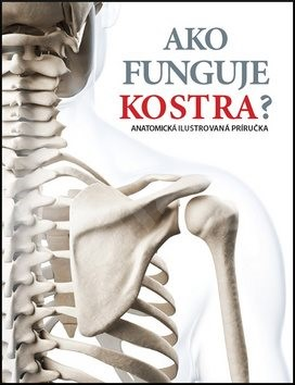Ako funguje kostra?: Anatomická ilustrovaná príručka -