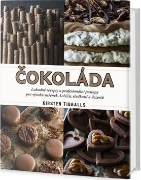 Čokoláda: Lahodné recepty a profesionální postupy pro výrobu sušenek, koláčů, sladkostí... - Kirsten Tibballs
