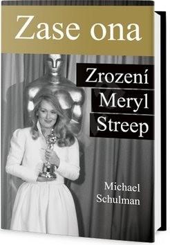 Zase ona Zrození Meryl Streep - Michael Schulman