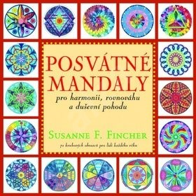 Posvátné mandaly: pro harmonii, rovnováhu a duševní pohodu - Susanne F. Fincher