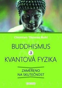 Buddhismus a kvantová fyzika: Zaměřeno na skutečnost - Christian Thomas Kohl