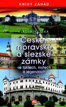 České, moravské a slezské zámky: ve faktech, mýtech a legendách - Vladimír Liška