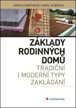 Základy rodinných domů: tradiční i moderní typy zákládání - Karel Kubečka; Darja Kubečková