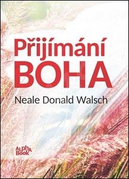 Přijímání Boha: Communion with God - Neale Donald Walsch