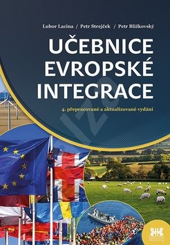 Učebnice evropské integrace: 4. přepracované a aktualizované vydání - Lubor Lacina; Petr Blížkovský; Petr Strejček