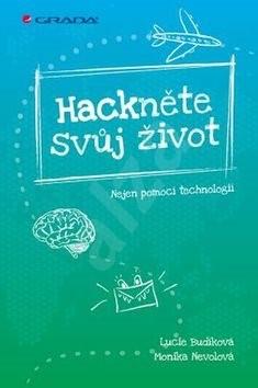 Hackněte svůj život: Nejen pomocí technologií - Lucie Budíková; Monika Nevolová