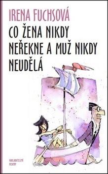 Co žena nikdy neřekne a muž nikdy neudělá - Irena Fuchsová