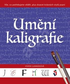 Umění kaligrafie: Vše, co potřebujete vědět, plus dvacet krásných stylů psaní - Vivien Lunniss